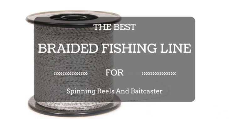 Best Braided Fishing Line For Spinning Reels And Baitcaster