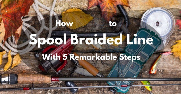 how-to-spool-braided-line-with-5-remarkable-steps