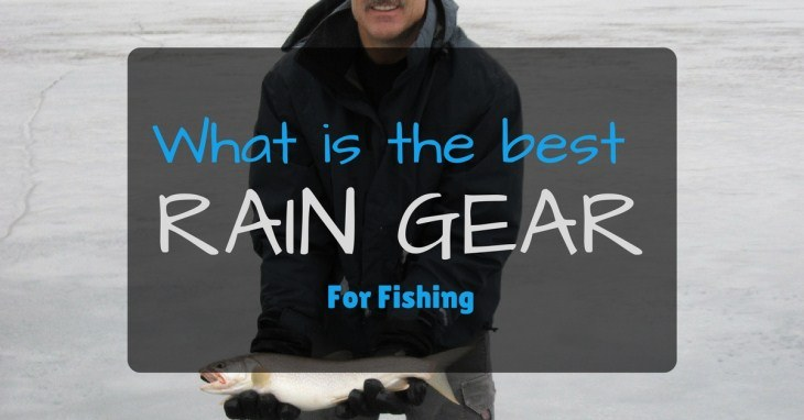 The Best Rain Gear for Fishing