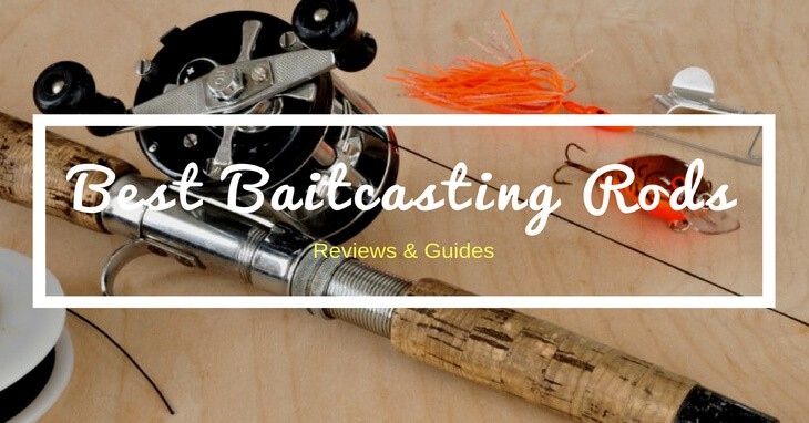 best baitcasting rods reviews & guides